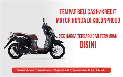 Pcx 2018 Jogja by Harga Kredit Motor Honda Di Kulon Progo Murah