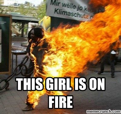 Fire Girl Meme - this girl is on fire