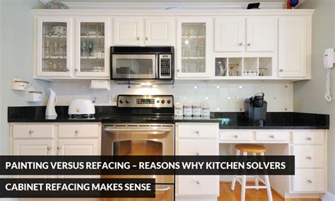 painting vs refacing kitchen cabinets painting versus refacing reasons why kitchen solvers 7370