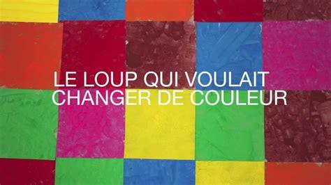 Le Qui Change De Couleur Castorama by Le Loup Qui Voulait Changer De Couleur Youtube