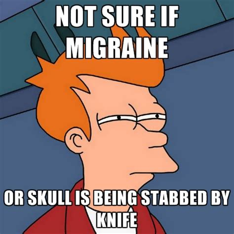 Migraine Meme - not sure if migraine or skull is being stabbed by knife create meme