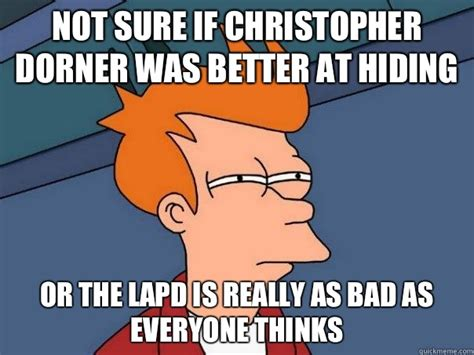Dorner Meme - not sure if christopher dorner was better at hiding or the lapd is really as bad as everyone