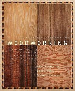 The Complete Manual Of Woodworking  A Detailed Guide To