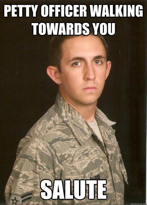 Petty Memes - petty officer walking towards you salute tech school airman quickmeme