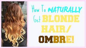 How To NATURALLY Get BLONDE HAIR/OMBRE!