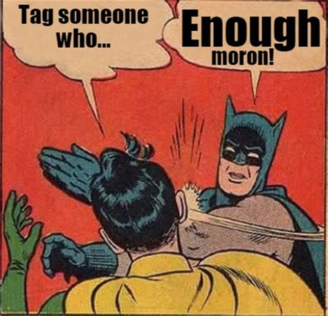 Moron Meme - meme creator tag someone who enough moron meme generator at memecreator org