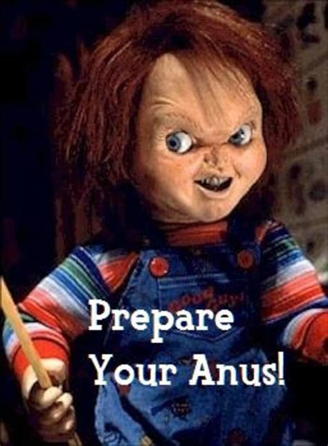 Chucky Memes - chucky prepare your anus prepare your anus know your meme