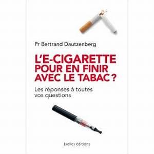 Acheter Du Tabac En Ligne : l 39 e cigarette pour en finir avec le tabac broch bertrand dautzenberg achat livre ou ~ Maxctalentgroup.com Avis de Voitures