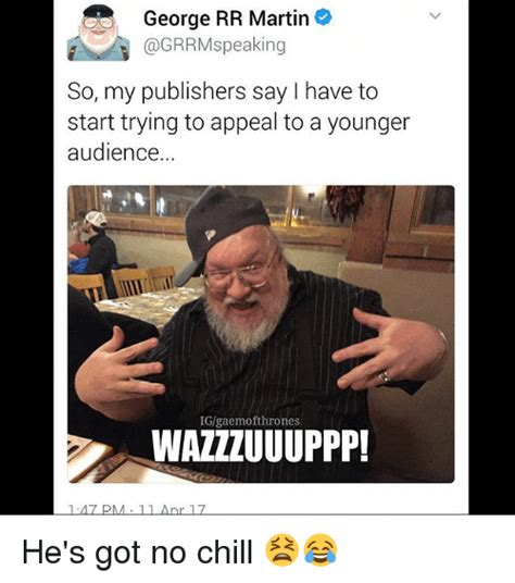 George Rr Martin Meme - george rr martin peaking so my publishers say have to start trying to appeal to a younger