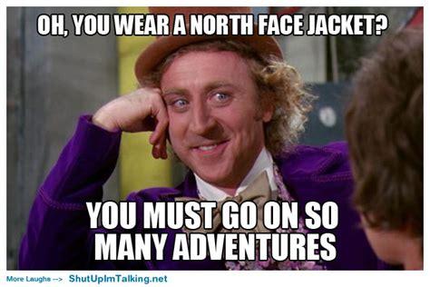 North Face Jacket Meme - the north face shut up i m talking