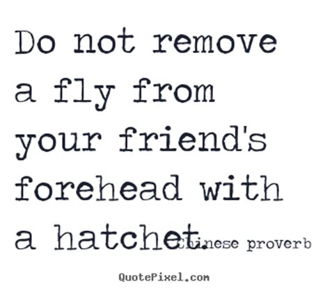 Chinese Proverb Picture Quotes  Do Not Remove A Fly From. Mom Quotes Happy Birthday. Gossip Girl Yearbook Quotes. Boyfriend Leaving You Quotes. Girl Driver Quotes. Dr Seuss Quotes Grief. Instagram Quotes Goodreads. Bible Quotes Heartbreak. Girl Racing Quotes