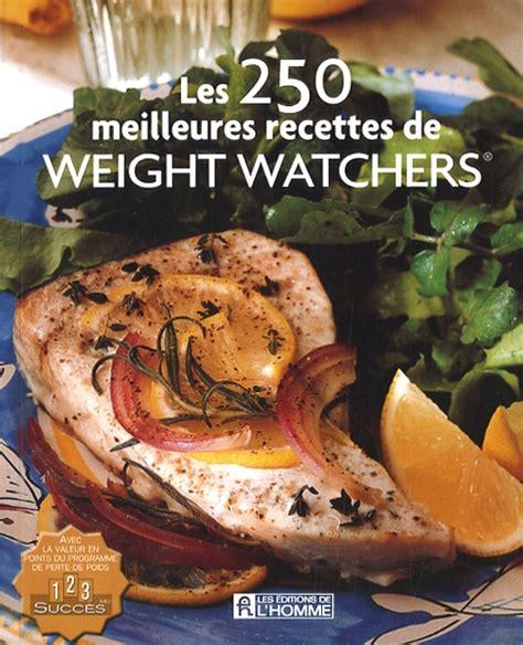 livre de cuisine weight watchers les 250 meilleurs recettes de weight watchers les