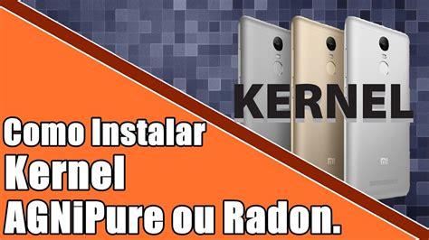 como instalar kernel agnipure ou radon no seu redmi note 3 pt br youtube