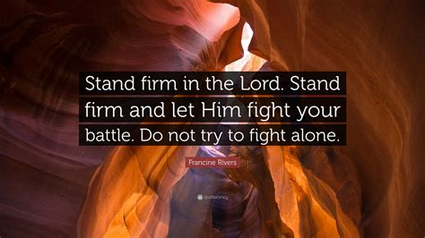 francine rivers quote stand firm   lord stand firm