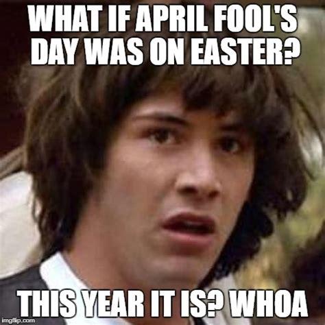 April Fools Day Meme - easter april fool s imgflip