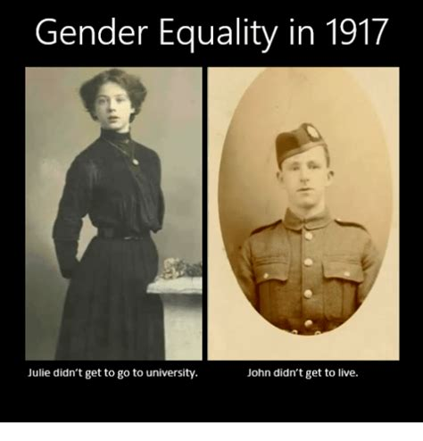 Equality Meme - gender equality in 1917 julie didn t get to go to university john didn t get to live equalizer