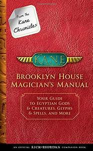 From The Kane Chronicles Brooklyn House Magician U0026 39 S Manual