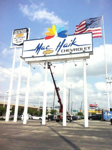 Mac Haik Chevrolet Houston by Awesome Custom Sign Maker In Houston Houstonsignmaker