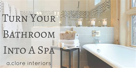 Turn Your Bathroom Into A Spa by Turn Your Bathroom Into A Spa A Clore Interiors