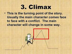 3  Climax This Is The Turning Point Of The Story  Usually The Main Character Comes Face To Face