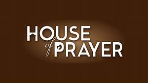 House Of Prayer Part 1  U2013 Thrive Church