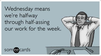 Wednesday Memes Dirty - wednesday means we re halfway wednesday work meme picsmine