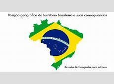 Posição geográfica do território brasileiro e suas