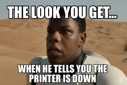 When Memes - meme creator the look you get when he tells you the printer is down meme generator at