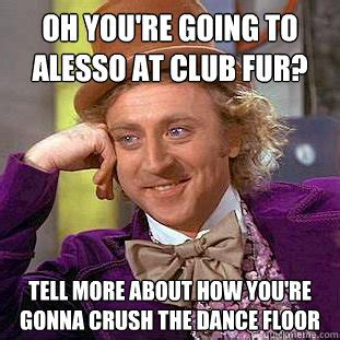 Funny Dui Memes - oh you re going to alesso at club fur tell more about how you re gonna crush the dance floor