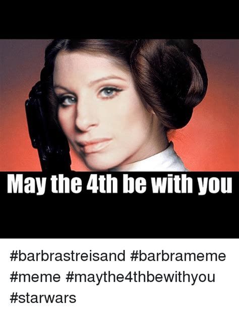 Barbra Streisand Meme - may the 4th be with you barbrastreisand barbrameme meme maythe4thbewithyou starwars barbra