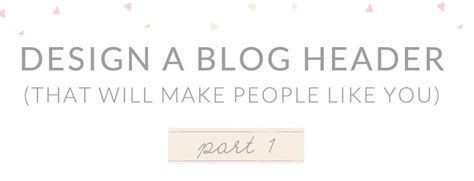 Design A Blog Header That Will Make People Like You