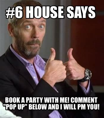House Meme Generator - meme creator 6 house says book a party with me comment quot pop up quot below and i will pm you