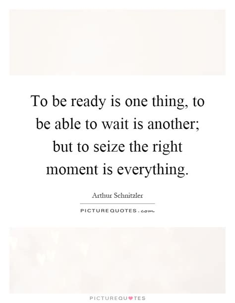 To Be Ready Is One Thing, To Be Able To Wait Is Another; But To  Picture Quotes