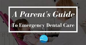 A Parent U2019s Guide To Emergency Dental Care  U2013 Newport Beach