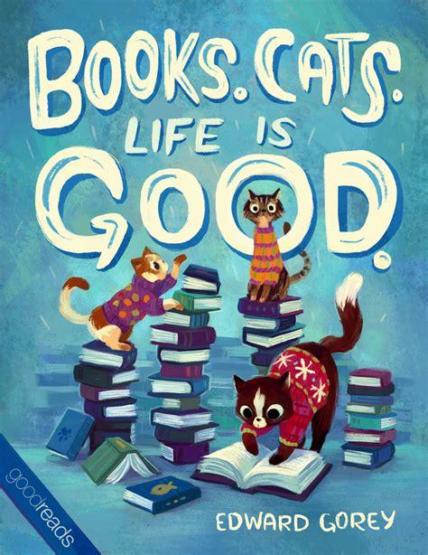 quote  edward gorey books cats life  good