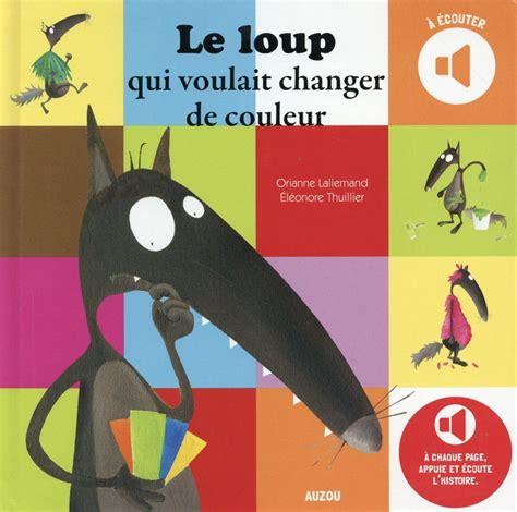 le loup qui voulait changer de couleur orianne lallemand eleonore thuillier belgique loisirs