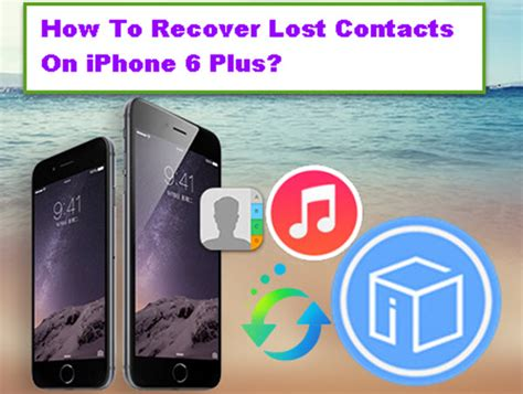 how to recover contacts on iphone how to recover lost contacts on iphone 6 plus