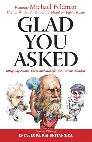 glad  asked intriguing names facts  ideas   curious minded  michael feldman