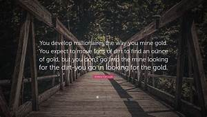 Gold To Go : andrew carnegie quote you develop millionaires the way you mine gold you expect to move tons ~ Orissabook.com Haus und Dekorationen