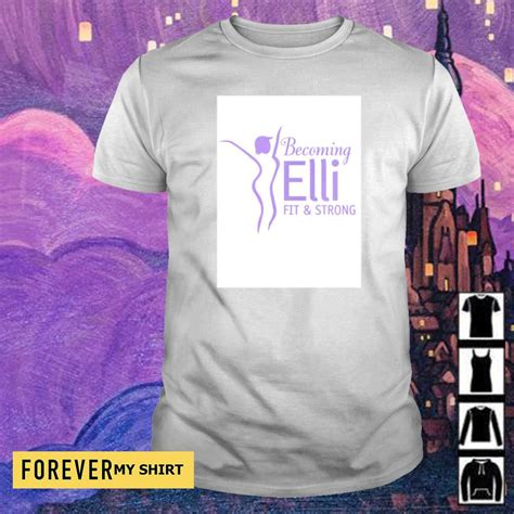 Becoming Elli fit and strong shirt, sweater, hoodie and ...
