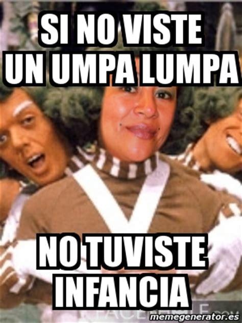 Umpa Lumpa Meme - meme personalizado si no viste un umpa lumpa no tuviste infancia 828205