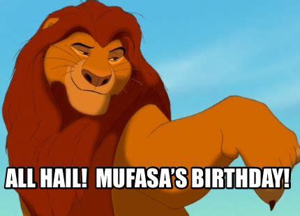 Mufasa Meme - meme creator all hail mufasa s birthday meme generator