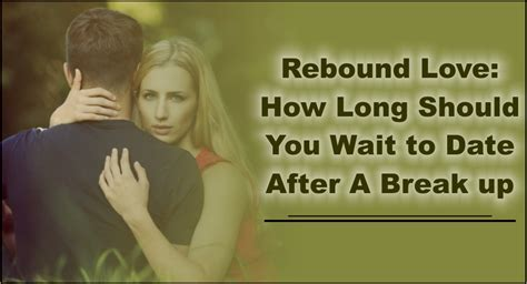 Rebound Love How Long Should You Wait To Date After A