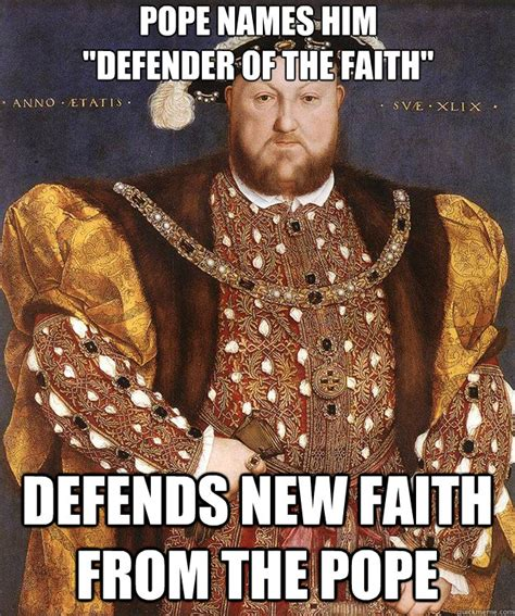 Meme Name Origin - pope names him quot defender of the faith quot defends new faith from the pope scumbag henry viii