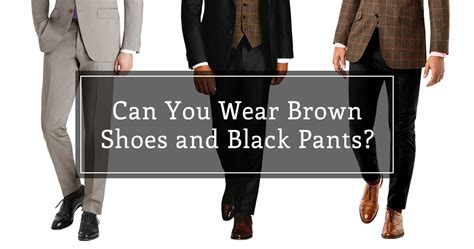 Can You Wear Brown Shoes With Black Pants?