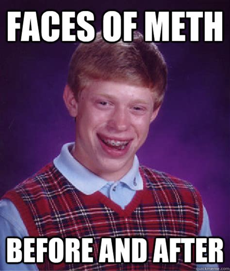 Funny Meth Memes - faces of meth before and after bad luck brian quickmeme
