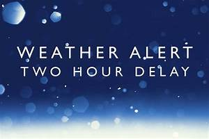 Two Hour Delayed Opening - Tuesday, February 9th ...