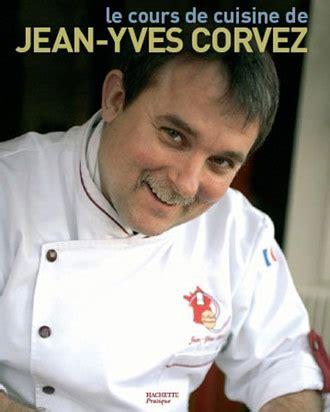 toqu駸 de cuisine le cours de cuisine de jean yves corvez toqu 39 en livre sur toquentete