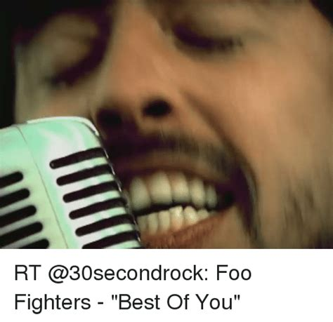 The Foo Fighters The Best Of You 25 Best Memes About Foo Fighters Best Of You Foo