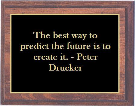 The best way to predict the future is to create it. -Peter ...